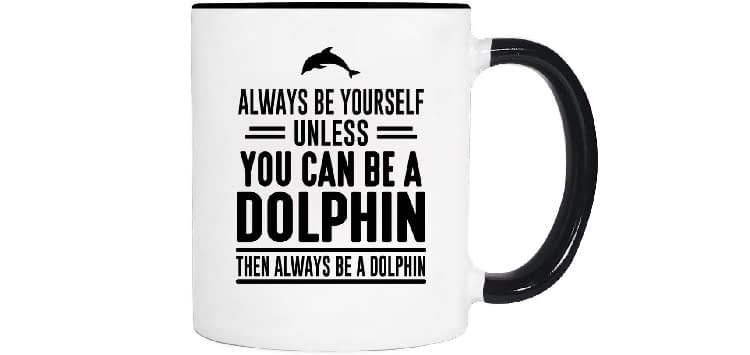 WildWindApparel Always Be Yourself Unless You Can Be a Dolphin Then Always Be a Dolphin Mug